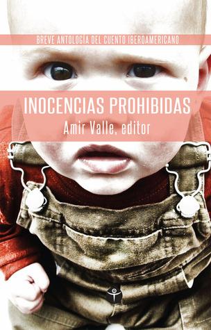Inocencias Prohibidas: Breve Antologia de Cuento Iberoamericano  by  Amir Valle