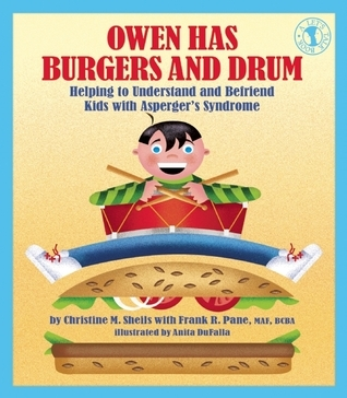 Owen Has Burgers and Drum: Helping to Understand and Befriend Kids with Aspergers Syndrome  by  Christine M. Sheils