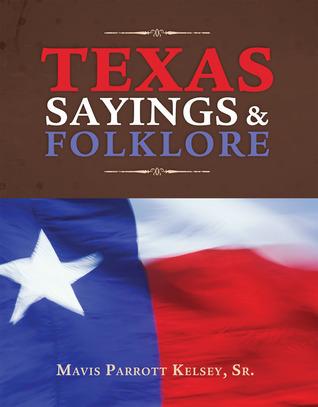 Texas Sayings and Folklore Mavis P. Kelsey Sr.