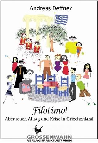Filotimo - Abenteuer, Alltag und Krise in Griechenland Andreas Deffner