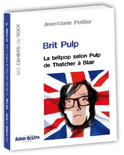 Brit Pulp: La Britpop Selon Pulp De Thatcher À Blair  by  Jean-Marie Pottier
