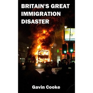 Britains Great Immigration Disaster  by  Gavin Cooke