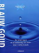 Blauw goud: de strijd tegen de privatisering van water door multinationals Maude Barlow