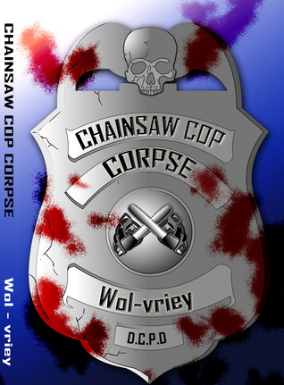 Chainsaw Cop Corpse Wol-vriey