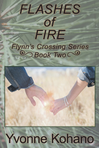 Flashes of Fire (Flynns Crossing, #2)  by  Yvonne Kohano