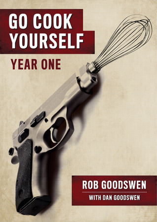 Go Cook Yourself: Year One  by  Rob Goodswen