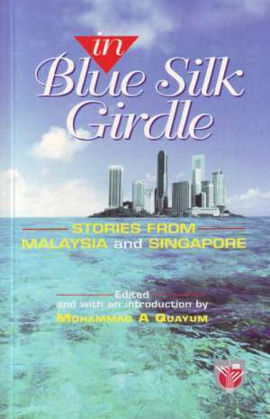 In Blue Silk Girdle: Stories from Malaysia and Singapore  by  Mohammad A. Quayum
