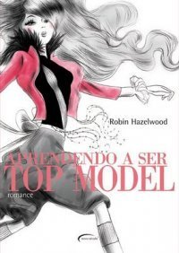 Aprendendo a Ser Top Model Robin Hazelwood