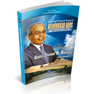 Dari Sungai Pahang ke Sungai Nil: Menongkah Arus Meneraju Menara Gading: Biografi Profesor Emeritus Tan Sri Dr. Abdul Shukor Haji Husin  by  Mohammad Haji Alias