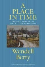 A Place in Time  by  Wendell Berry