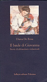 Il baule di Giovanna. Storie di abbandoni e infanticidi Diana De Rosa