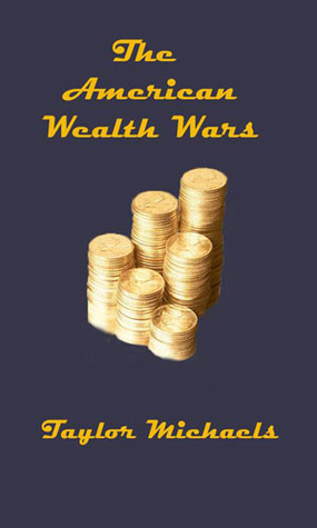 The American Wealth Wars Taylor  Michaels