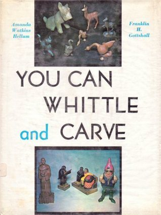 You Can Whittle And Carve  by  Amanda Watkins Hellum