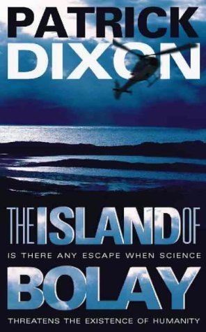 The Island of Bolay: Is There Any Escape When Science Threatens the Existence of Humanity  by  Patrick Dixon