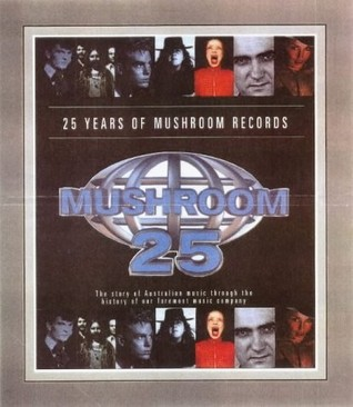 25 Years of Mushroom Records - The Mushroom Story  by  Dave Warner