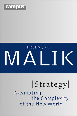 Strategy: Navigating the Complexity of the New World  by  Fredmund Malik