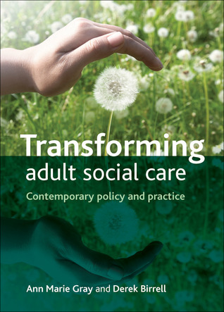 Transforming Adult Social Care: Contemporary Policy and Practice  by  Ann Marie Gray