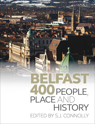 Belfast 400: People, Place and History  by  Sean Connolly