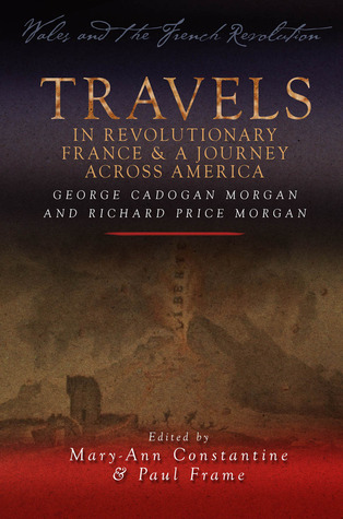 Travels in Revolutionary France and A Journey Across America  by  Mary-Ann Constantine