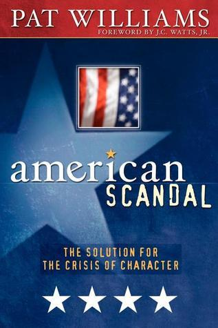 American Scandal!: The Solution for the Crisis of Character Pat Williams