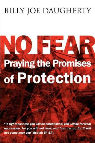 No Fear: Praying the Promises of Protection  by  Billy Joe Daugherty