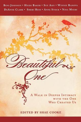 Beautiful One: A Walk In Deeper Intimacy with the One Who Created Us  by  Beni Johnson