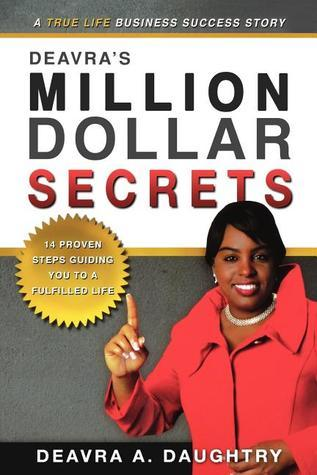 Deavras Million Dollar Secrets: 14 Proven Steps Guiding You to a Fulfilled Life  by  Deavra Daughtry