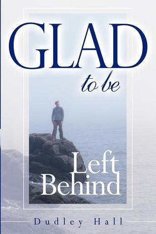 Glad to Be Left Behind  by  Dudley Hall
