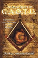 The Dark Secret of G.A.O.T.U.  by  Ana Mendez Ferrell