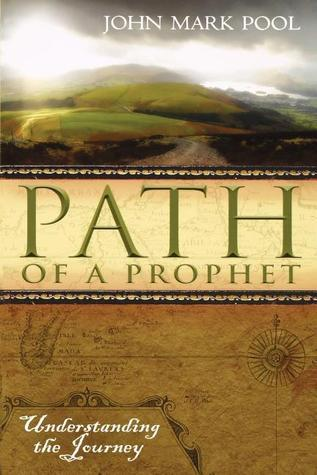 Path of a Prophet: Understanding the Journey John Mark Pool