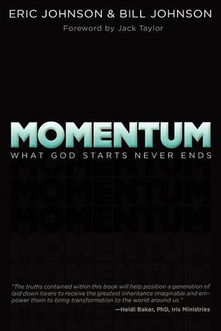 Momentum: What God Starts, Never Ends  by  Bill Johnson