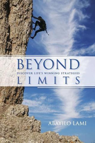 Beyond Limits: Discover Lifes Winning Strategies  by  Abayilo Lami