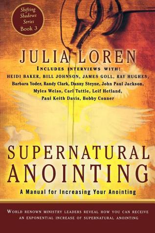 Supernatural Anointing: A Manual for Increasing Your Anointing  by  Julia C. Loren