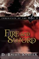 Fire and Sword (Chronicles of the Host #5) D. Brian Shafer