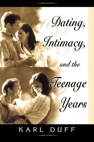 Dating, Intimacy, & the Teenage Years Karl Duff