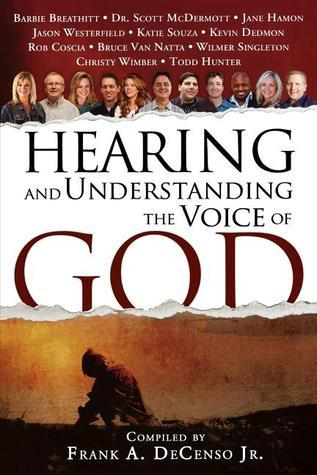 Hearing and Understanding the Voice of God: Compiled  by  Frank A. DeCenso, Jr. by Frank A. DeCenso Jr.