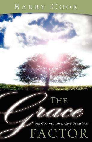 The Grace Factor: Why God Will Never Give Up on You  by  Barry Cook