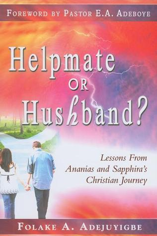 Helpmate or Husband?: Lessons from Ananias and Sapphiras Christian Journey Folake A. Adejuyigbe