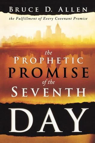 The Prophetic Promise of the Seventh Day: The Fulfillment of Every Covenant Promise Bruce Allen