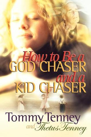 How to Be a God Chaser and a Kid Chaser  by  Tommy Tenney
