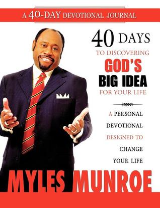 40 Days to Discovering Gods Big Idea for Your Life: A Personal Devotional Designed to Change Your Life Myles Munroe