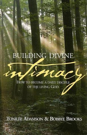 Building Divine Intimacy: How to Become a Daily Disciple of the Living God  by  Tonilee Adamson