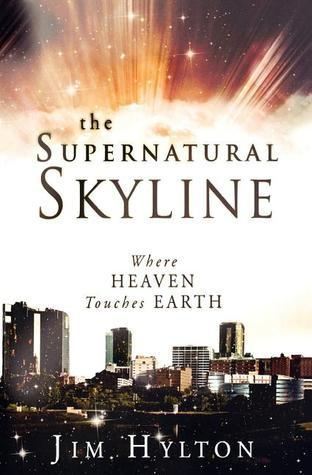 Supernatural Skyline: Where Heaven Touches Earth  by  Jim Hylton