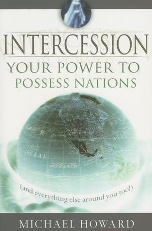 Intercession: Your Power to Posses Nations  by  Michael Howard