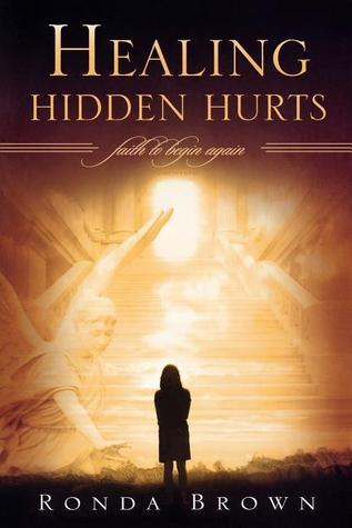 Healing Hidden Hurts: Faith to Begin Again  by  Ronda Brown