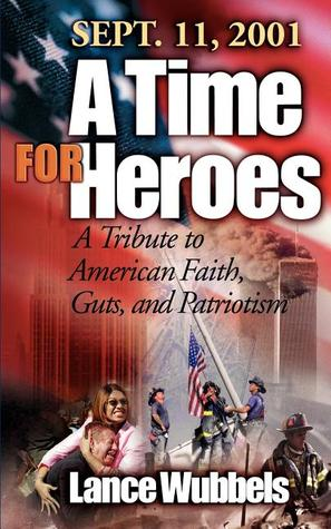 September 11, 2001: A Time for Heroes  by  Lance Wubbels