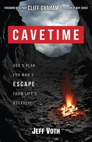 Cavetime: Gods Plan for Mans Escape from Lifes Assaults Jeff Voth