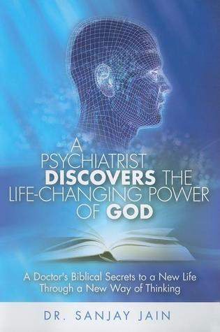 A Psychiatrist Discovers The Life Changing Power Of God Jain Sanjay