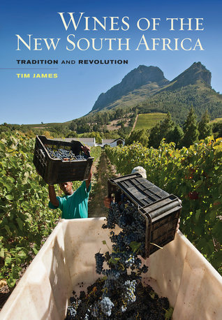 Wines of the New South Africa: Tradition and Revolution Tim James