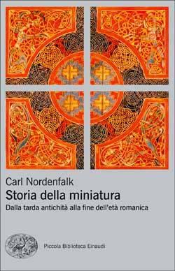 Storia della miniatura: Dalla tarda antichità alla fine delletà romanica  by  Carl Nordenfalk